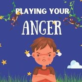 Playing Your Anger