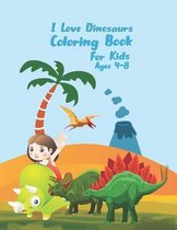 I Love Dinosaurs coloring book for kids Ages 4-8