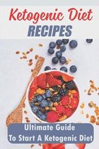 Ketogenic Diet Recipes: Ultimate Guide To Start A Ketogenic Diet
