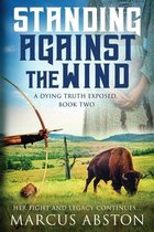 Standing Against The Wind (A Dying Truth Exposed, Book Two)
