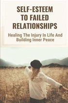 Self-Esteem To Failed Relationships: Healing The Injury In Life And Building Inner Peace: Prosperity Meaning