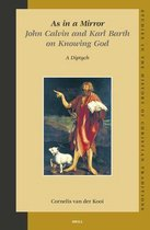 As in a Mirror. John Calvin and Karl Barth on Knowing God