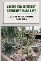 Cactus And Succulent Gardening Made Easy: Cactus & Succulent Care Tips