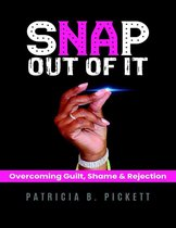 Snap Out of It: Overcoming Guilt, Shame & Rejection