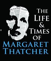 The Life & Times of Margaret Thatcher