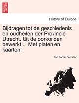 Bijdragen tot de geschiedenis en oudheden der provincie Utrecht. uit de oorkonden bewerkt ... met platen en kaarten.