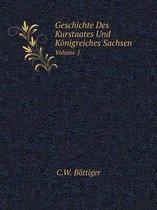 Geschichte Des Kurstaates Und Konigreiches Sachsen Volume 1