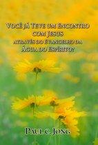 VOCÊ JÁ TEVE UM ENCONTRO COM JESUS ATRAVÉS DO EVANGELHO DA ÁGUA DO ESPÍRITO?