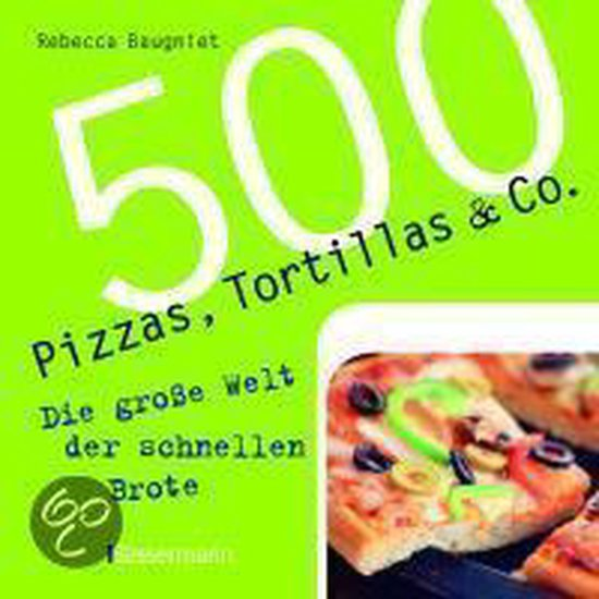 Boek cover 500 Pizzas, Tortillas & Co. van Rebecca Baugniet (Hardcover)