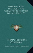 Memoirs of the Life, Works and Correspondence of Sir William Temple V1