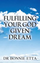 Fulfilling Your God Given Dream
