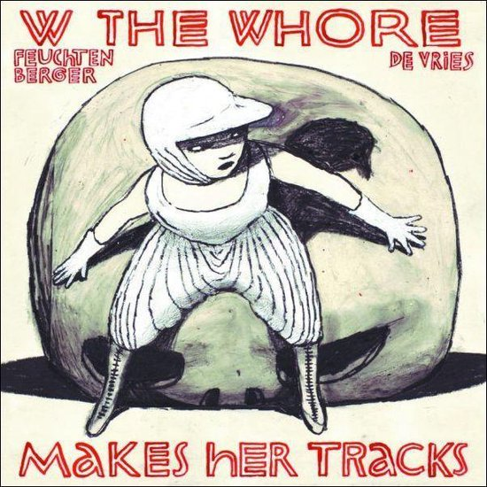 W The Whore Makes Her Tracks - Feuchtenberger Anke |