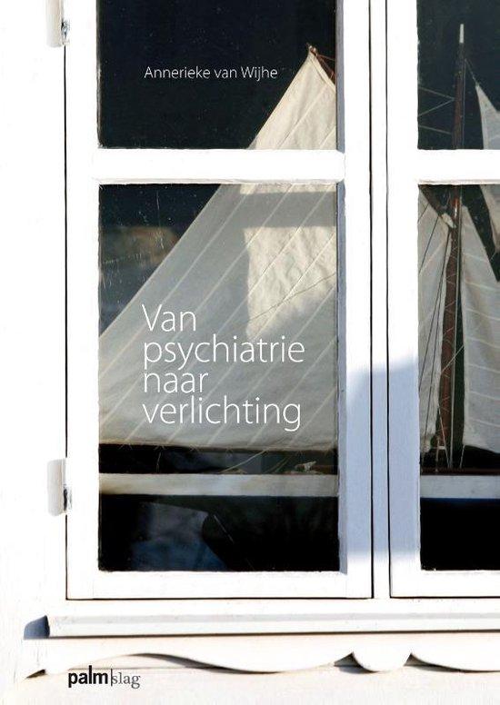 Van psychiatrie naar verlichting - Annerieke van Wijhe |