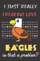I Just Really Freaking Love Eagles. Is That A Problem?