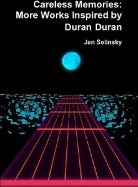 Careless Memories: More Works Inspired by Duran Duran