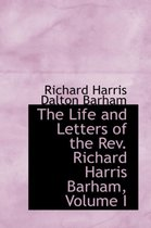 The Life and Letters of the REV. Richard Harris Barham, Volume I