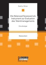 Die Balanced Scorecard als Instrument zur Evaluation des Talentmanagements. Eine Analyse