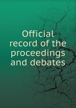 Official Record of the Proceedings and Debates