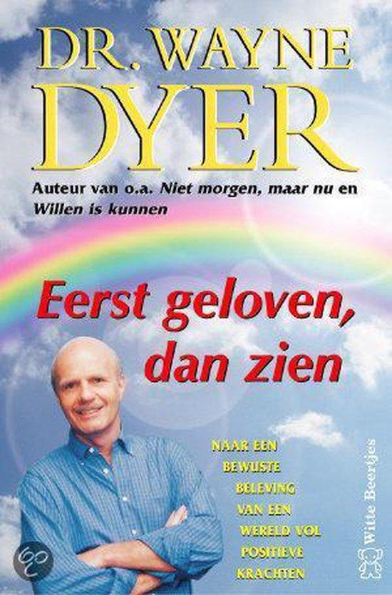 Eerst Geloven, Dan Zien - Wayne W. Dyer |
