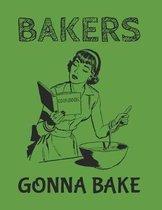 Bakers Gonna Bake - Baking Notebook