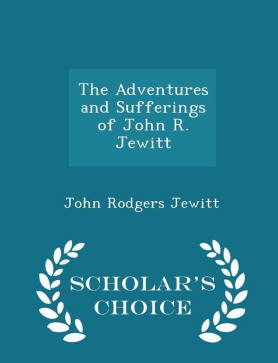 The Adventures and Sufferings of John R. Jewitt - Scholar's Choice Edition