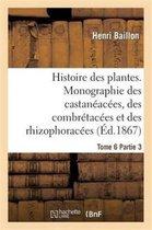Histoire des plantes. Tome 6, Partie 3, Monographie des castaneacees, des combretacees