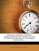 Nouveau Manuel Complet D'Arch Ologie Ou Trait Sur Les Antiquit?'s Grecques, Trusques, Romaines......