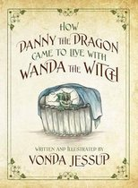 How Danny the Dragon Came to Live with Wanda the Witch