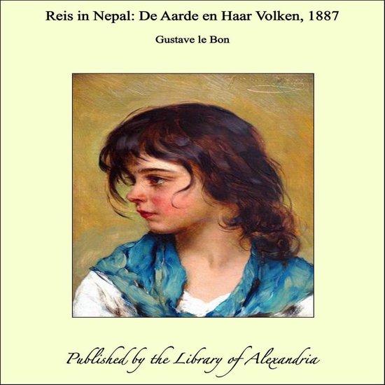 Reis in Nepal: De Aarde en Haar Volken, 1887 - Gustave Le Bon pdf epub