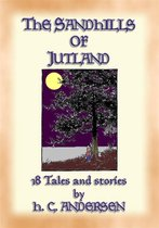 THE SAND-HILLS OF JUTLAND - 18 tales and stories by Hans Christian Andersen
