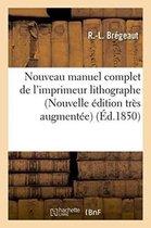 Nouveau Manuel Complet de l'Imprimeur Lithographe Nouvelle �dition Tr�s Augment�e