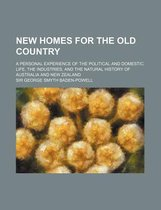New Homes for the Old Country; A Personal Experience of the Political and Domestic Life, the Industries, and the Natural History of Australia and New Zealand