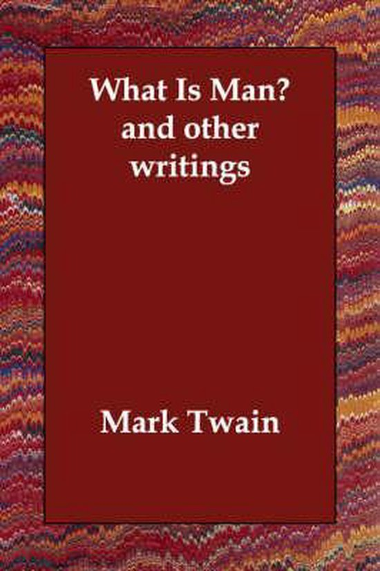 What Is Man? and Other Writings