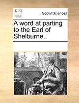 A Word at Parting to the Earl of Shelburne