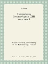Colonization of Mecklenburg in the XIII Century. Volume 1
