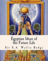 Egyptian Ideas of the Future Life