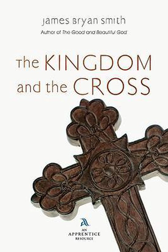 Boek cover The Kingdom and the Cross van James Bryan Smith (Paperback)