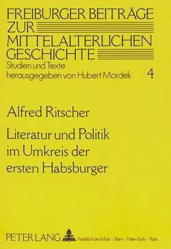 Literatur Und Politik Im Umkreis Der Ersten Habsburger