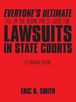 Everyone's Ultimate Fill-In-The-Blank Pro Se Guide for Lawsuits in State Courts