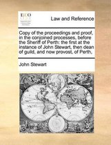 Copy of the Proceedings and Proof, in the Conjoined Processes, Before the Sheriff of Perth