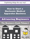 How to Start a Nucleonic Medical Apparatus Business (Beginners Guide)