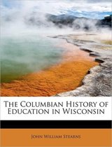 The Columbian History of Education in Wisconsin