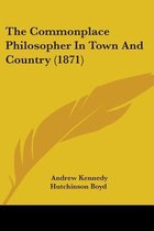 The Commonplace Philosopher in Town and Country (1871)