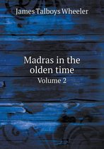 Madras in the Olden Time Volume 2
