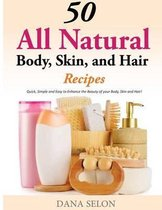 50 All Natural Body, Skin, and Hair Recipes
