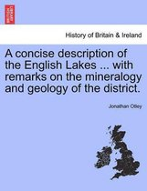 A Concise Description of the English Lakes ... with Remarks on the Mineralogy and Geology of the District.