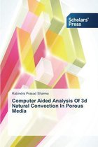 Computer Aided Analysis Of 3d Natural Convection In Porous Media