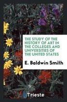 The Study of the History of Art in the Colleges and Universities of the United States