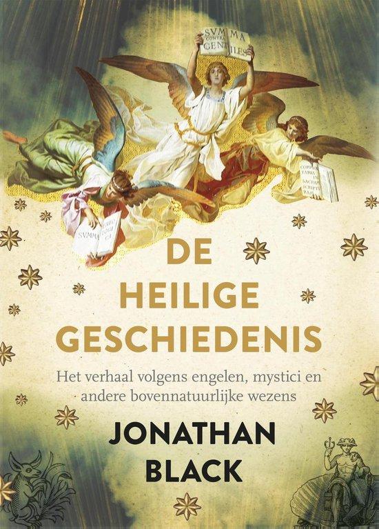 De heilige geschiedenis. Het verhaal volgens engelen, mystici en andere bovennatuurlijke wezens - Jonathan Black |