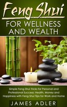 Feng Shui For Wellness And Wealth: Simple Feng Shui Tricks For Personal And Professional Success- Health, Money and Happiness With Feng Shui
